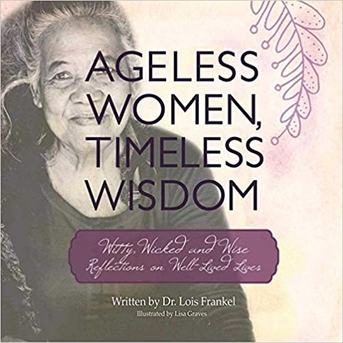 Ageless Women, Timeless Wisdom; Witty, Wicked, and Wise Reflections on Well-Lived Lives