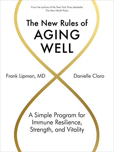 The New Rules of Aging Well - A Simple Program for Immune Resilienc, Strength, and Vitality